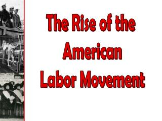 The  Rise of the  American Labor Movement