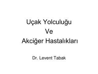 Uçak Yolculuğu Ve  Akciğer Hastalıkları Dr. Levent Tabak