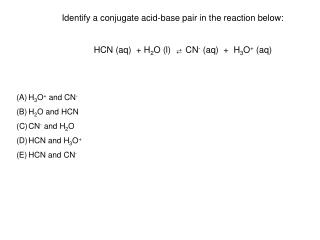 Identify a conjugate acid-base pair in the reaction below: