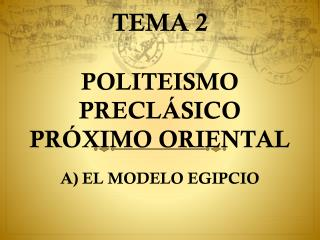 TEMA 2 POLITEISMO PRECLÁSICO PRÓXIMO ORIENTAL
