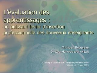 Christian Rousseau Direction de l'évaluation (MELS)