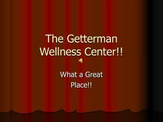 The Getterman  Wellness Center!!