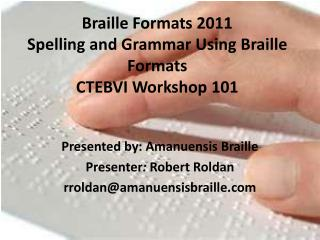 Braille Formats 2011  Spelling and Grammar Using Braille Formats CTEBVI Workshop 101