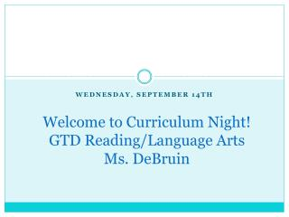 Welcome to Curriculum Night! GTD Reading/Language Arts Ms.  DeBruin
