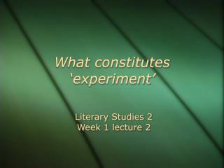 What constitutes 'experiment'
