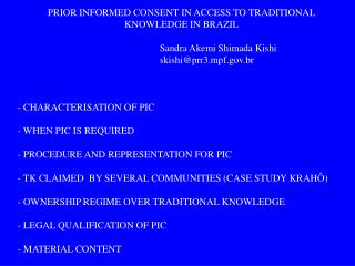 PRIOR INFORMED CONSENT IN ACCESS TO TRADITIONAL KNOWLEDGE IN BRAZIL 				Sandra Akemi Shimada Kishi