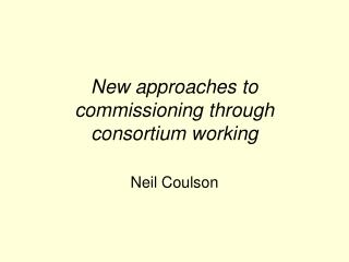 New approaches to commissioning through consortium working