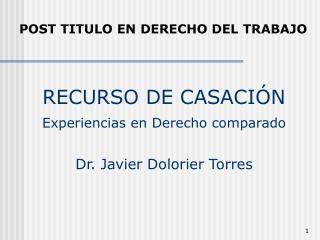 RECURSO DE CASACI N Experiencias en Derecho comparado   Dr. Javier Dolorier Torres