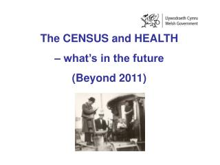 The CENSUS and HEALTH  � what�s in the future (Beyond 2011)