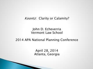 Koontz :  Clarity or Calamity? John D. Echeverria Vermont Law School