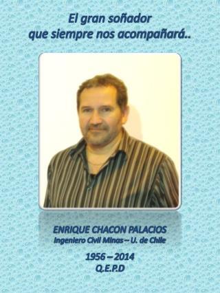 ENRIQUE CHACON PALACIOS  Ingeniero Civil Minas – U. de Chile
