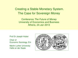 Prof Dr Joseph Huber Chair of  Economic Sociology, Em Martin Luther University Halle an der Saale