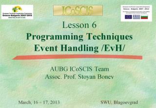 Lesson 6 Programming Techniques Event Handling /EvH/ AUBG ICoSCIS Team Assoc. Prof. Stoyan Bonev