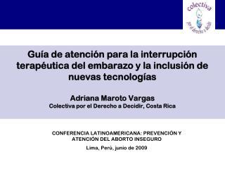 CONFERENCIA LATINOAMERICANA: PREVENCIÓN Y ATENCIÓN DEL ABORTO INSEGURO Lima, Perú, junio de 2009