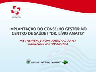 """IMPLANTAÇÃO DO CONSELHO GESTOR NO  CENTRO DE SAÚDE I """"DR. LÍVIO AMATO"""""""