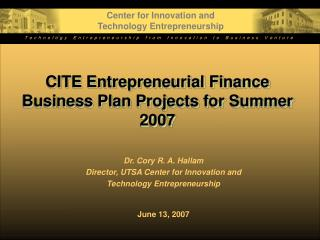 CITE Entrepreneurial Finance Business Plan Projects for Summer 2007