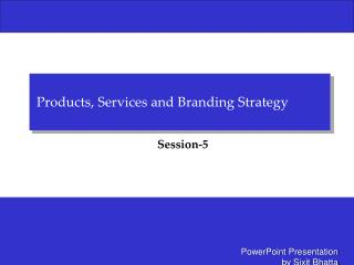 Products, Services and Branding Strategy
