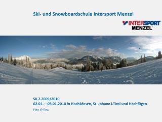 SK  2  2009/2010  02.01. – 05.01.2010 in Hochkössen, St. Johann  i.Tirol  und Hochfügen