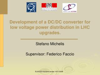 Development of a DC/DC converter for low voltage power distribution in LHC upgrades.
