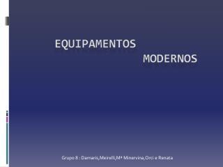 Equipamentos               modernos