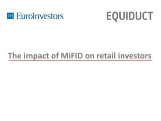 The impact of  MiFID  on retail investors