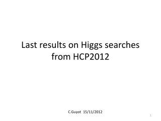 Last  results  on Higgs  searches from  HCP2012