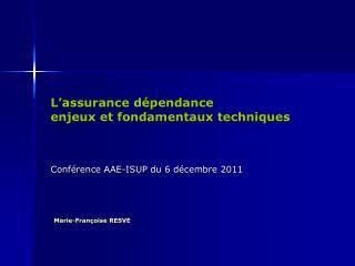 L'assurance dépendance  enjeux et fondamentaux techniques Conférence AAE-ISUP du 6 décembre 2011