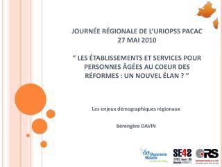 Les enjeux démographiques régionaux Bérengère DAVIN