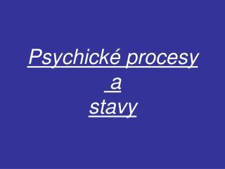 Psychické procesy  a stavy