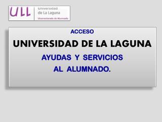 ACCESO  UNIVERSIDAD DE LA LAGUNA AYUDAS  Y  SERVICIOS AL  ALUMNADO.