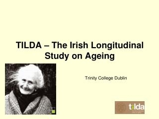 TILDA – The Irish Longitudinal Study on Ageing