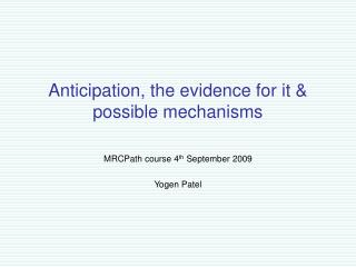 Anticipation, the evidence for it & possible mechanisms