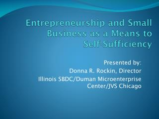 Entrepreneurship and Small Business as a Means to  Self-Sufficiency