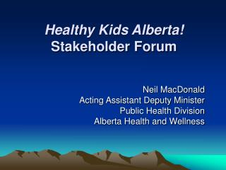 Healthy Kids Alberta! Stakeholder Forum