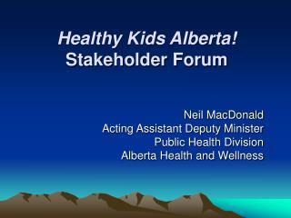 Healthy Kids Alberta! Stakeholder Forum