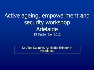 Active ageing, empowerment and security workshop Adelaide 25 September 2012