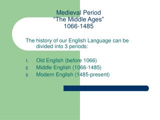 Medieval Period �The Middle Ages� 1066-1485