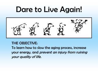 Dare to Live Again!