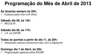 Programa��o do M�s de Abril de 2013 �s Quartas sempre �s 20h: 6 passos para viver com Deus