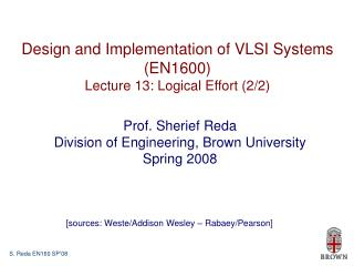Design and Implementation of VLSI Systems (EN1600) Lecture 13: Logical Effort (2/2)