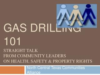 Gas Drilling 101 Straight Talk  from Community Leaders  on Health, Safety  Property Rights