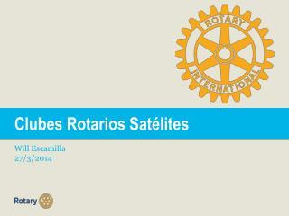 Clubes Rotarios Satélites Will Escamilla 27/3/2014