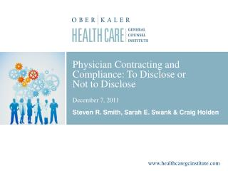 Physician Contracting and Compliance: To Disclose or  Not to Disclose  December 7, 2011  Steven R. Smith, Sarah E. Swank