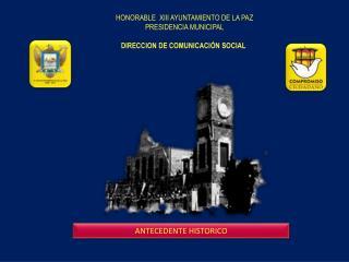 HONORABLE  XIII AYUNTAMIENTO DE LA PAZ PRESIDENCIA MUNICIPAL DIRECCION DE COMUNICACIÓN SOCIAL