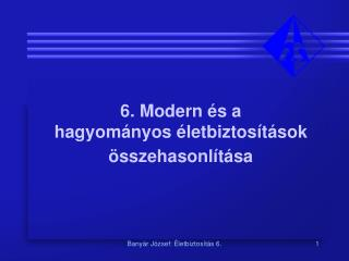 6. Modern és a  hagyományos életbiztosítások  összehasonlítása