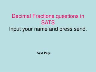 Decimal Fractions questions in SATS Input your name and press send.