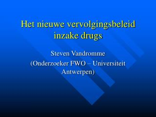 Het nieuwe vervolgingsbeleid inzake drugs