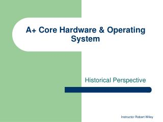 A+ Core Hardware & Operating System