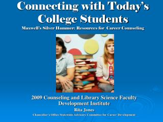 Connecting with Today's College Students Maxwell's Silver Hammer: Resources for  Career Counseling