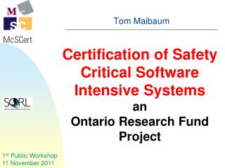 Certification of Safety Critical Software Intensive Systems an Ontario Research Fund Project
